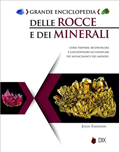 Grande enciclopedia delle rocce e dei minerali
