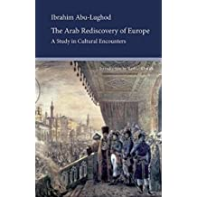 The Arab Rediscovery of Europe: A Study in Cultural Encounters (Saqi Essentials)