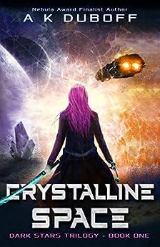 Crystalline Space (Dark Stars Book 1): A Space Fantasy Sci-Fi Adventure by [DuBoff, A.K.]