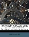 Scarica Libro I Migliori Libri Italiani Consigliati Da Cento Illustri Contemporanei Parte I Consigli Parte II Catalogo Sistematico Parte III Indice Alfabetico (PDF,EPUB,MOBI) Online Italiano Gratis