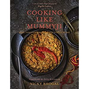 Cooking Like Mummyji: Real Indian Food from the Family Home 19
