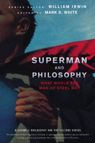 Superman and Philosophy: What Would the Man of Steel Do? (The Blackwell Philosophy and Pop Culture Series)