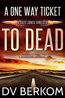 A One Way Ticket to Dead: Kate Jones Thriller (7) (Kate Jones Thrillers) eBook: D.V. Berkom