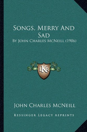 Songs, Merry and Sad: By John Charles McNeill (1906)