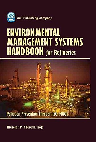 [Environmental Management Systems Handbook for Refineries: Pollution Prevention Through ISO 14001] (By: Nicholas P. Cheremisinoff) [published: March, 2006]