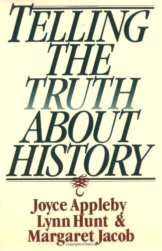 Telling the Truth About History (Norton Paperback) by Appleby, Joyce, Hunt, Lynn, Jacob, Margaret (1995) Paperback