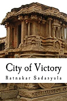 City of Victory: The Rise and Fall of Vijayanagara by [Sadasyula, Ratnakar, Sadasyula, Ratnakar]