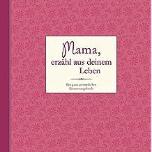 Mama, erzähl aus deinem Leben: Ein ganz persönliches Erinnerungsalbum