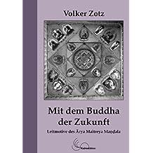 Mit dem Buddha der Zukunft. Leitmotive des Arya Maitreya Mandala