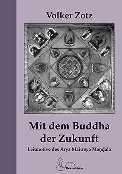Mit dem Buddha der Zukunft. Leitmotive des Arya Maitreya Mandala von [Zotz, Volker]