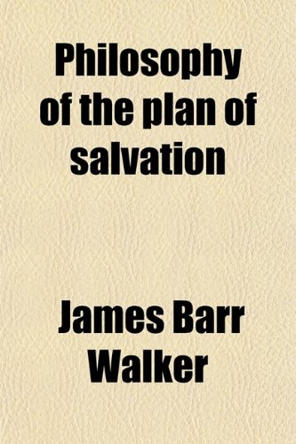 Philosophy of the Plan of Salvation; A Book for the Times