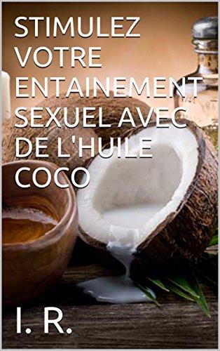 STIMULEZ VOTRE ENTAINEMENT SEXUEL AVEC DE L'HUILE COCO par I. R.
