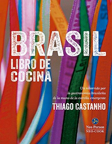 Brasil libro de cocina, un recorrido por la gastronomía Brasileña de la mano de la estrella emergente, Thiago Castanho (Neo-Cook) por Thiago Castanho