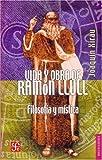 Vida y obra de Ramon Llull: Filosofia Y Mistica (Breviarios)