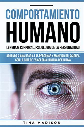 Comportamiento humano, Lenguaje corporal, Psicología de la Personalidad: Aprenda a Analizar a las