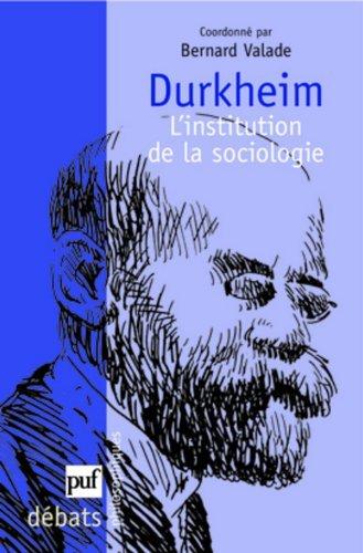 Durkheim : L'institution de la sociologie by Bernard Valade (2008-09-08)