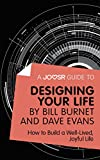 A Joosr Guide to... Designing Your Life by Bill Burnet and Dave Evans: How to Build a Well-Lived, Joyful Life