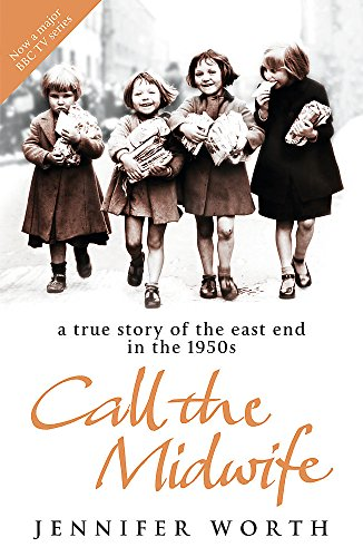 Call The Midwife: A True Story Of The East End In The 1950s por Jennifer Worth