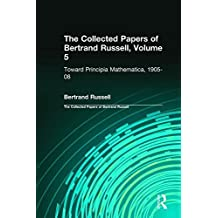 The Collected Papers of Bertrand Russell, Volume 5: Toward Principia Mathematica, 1905-08 by Bertrand Russell (2014-01-10)