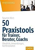 50 Praxistools für Trainer, Berater und Coachs (Whitebooks)