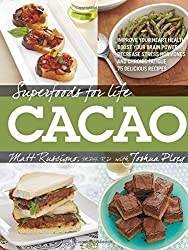 Superfoods for Life, Cacao: - Improve Heart Health - Boost Your Brain Power - Decrease Stress Hormones and Chronic Fatique - 75 Delicious Recipes