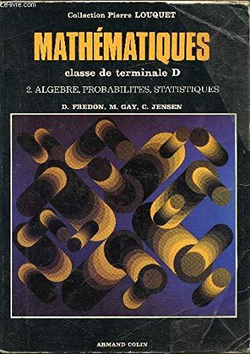 Mathématiques, terminale D, tome 2. Algèbre, probabilités, statistiques