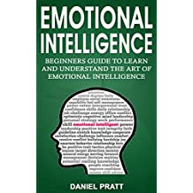 Emotional Intelligence: Beginner's Guide to Learn and Understand the Art of Emotional Intelligence (English Edition)