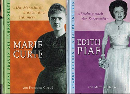 4 Bcher Starke Frauen des Jahrhunderts: Marie Curie - Die Menschheit braucht auch Trumer + Edith Piaf - Schtig nach Sehnsucht + Anne Frank - Meine Zeit mit Anne Frank + Sophie Scholl - Ich wrde es genauso wieder machen