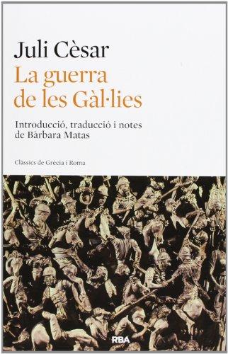 La guerra de les Gàl·lies (CLÀSSICS GRÈCIA I RO)