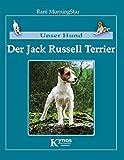 Unser Hund - Der Jack Russell Terrier: Der Parson Russell Terrier und Jack Russell Terrier
