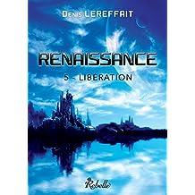 Renaissance: 5 - Libération et 6 - Insurrection