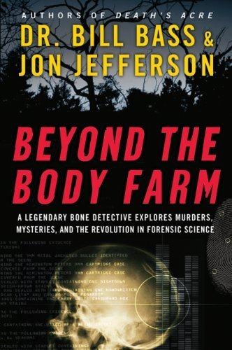 Beyond the Body Farm : a Legendary Bone Detective Explores Murders, Mysteries, and the Revolution in Forensic Science by Bill Bass, Jon Jefferson (2008) Paperback