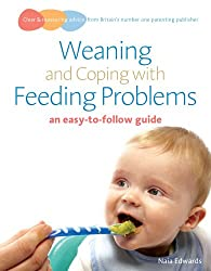 Weaning and Coping with Feeding Problems: an easy-to-follow guide