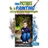 From Pictures To Painting: Digital Portrait Painting From Your Digital Photography (English Edition)