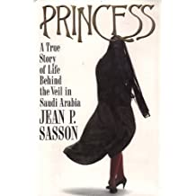 Princess: A True Story of Life Behind the Veil in Saudi Arabia by Jean P. Sasson (1992-09-08)