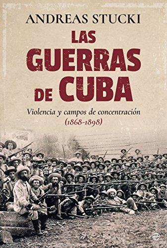 Las guerras de Cuba (Historia) por Andreas Stucki