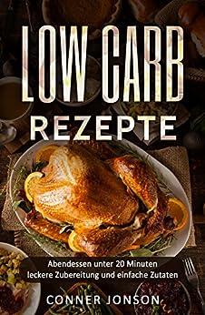 Low Carb Rezepte: Abendessen unter 20 Minuten – leckere Zubereitung und einfache Zutaten