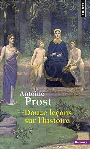 Douze leçons sur l'histoire de Antoine Prost (Avec la contribution de) ( 9 octobre 2014 )