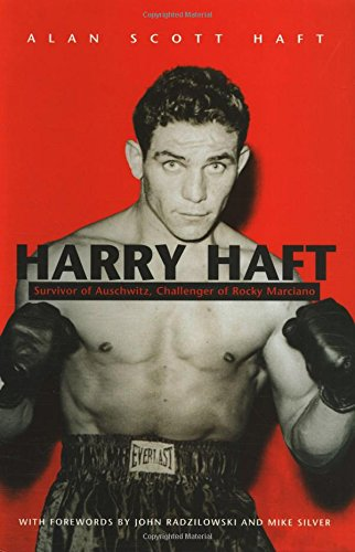 Harry Haft: Auschwitz Survivor, Challenger of Rocky Marciano: Survivor of Auschwitz, Challenger of Rocky Marciano (Religion, Theology, And the Holocaust)
