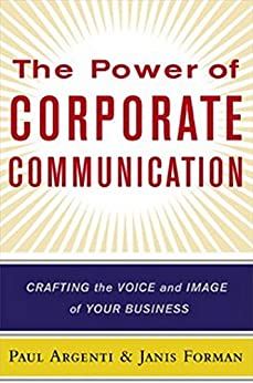 The Power of Corporate Communication: Crafting the Voice and Image of Your Business von [Argenti, Paul A, Forman, Janis]