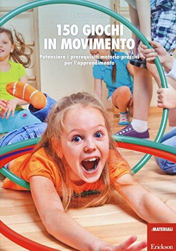 150 giochi in movimento. Potenziare i prerequisiti motorio-prassici per l'apprendimento. Con gadget