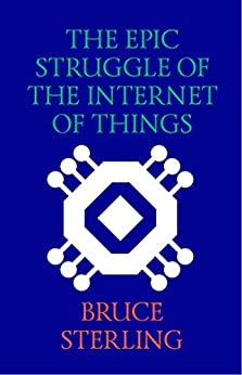 The Epic Struggle of the Internet of Things (English Edition) di [Sterling, Bruce]