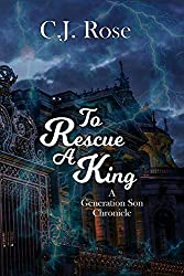 To Rescue a King: A Generation Son Chronicle (Generation Chronicles Book 1) (English Edition)