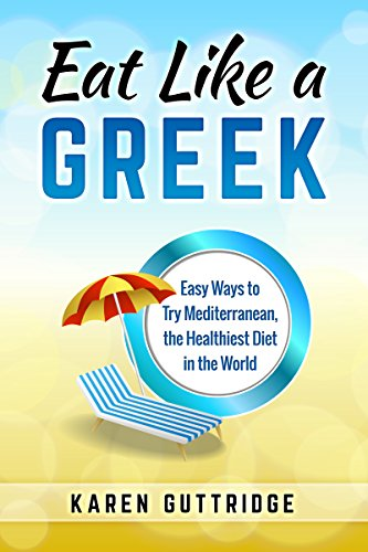 Eat Like a Greek: Easy Ways to Try Mediterranean, the Healthiest Diet in the World (English Edition)