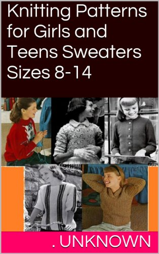 Knitting Patterns for Girls and Teens Sweaters Sizes 8-14 (English Edition) -