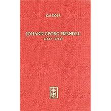 Johann Georg Pisendel (1687-1755) und die Anfänge der neuzeitlichen Orchesterleitung by Kai Köpp (2005-02-01)