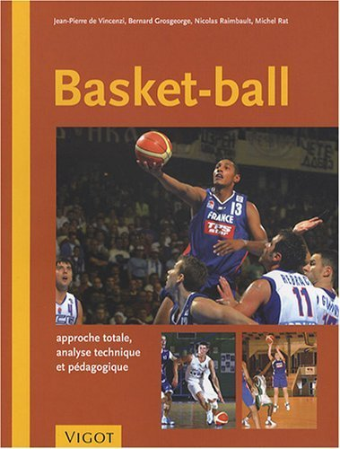 Basket-Ball : Approche totale, analyse technique et pdagogique de Jean-Pierre de Vincenzi (24 janvier 2008) Broch