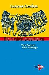 Die Freiheit exportieren: Vom Bankrott einer Ideologie