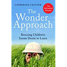 The Wonder Approach: Rescuing Children's Innate Desire to Learn (English Edition)