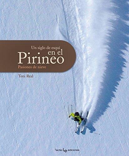 Un siglo de esqui en el Pirineo (Otros Naturaleza) por Antoni Real Martí